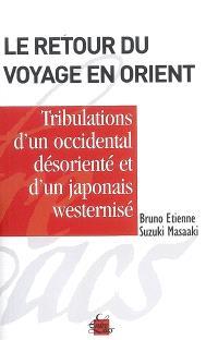 Le retour du voyage en Orient ou Les tribulations d'un Occidental désorienté en compagnie d'un Japonais westernizé