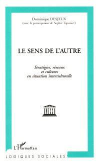 Le Sens de l'autre : stratégies, réseaux et cultures en situation interculturelle