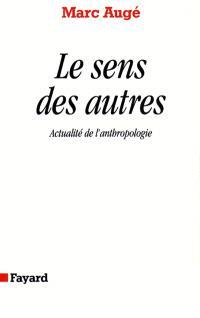 Le Sens des autres : actualité de l'anthropologie