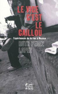 Le vice c'est le caillou : expériences de la rue à Mexico