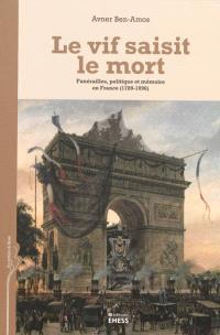 Le vif saisit le mort : funérailles, politique et mémoire en France (1789-1996)
