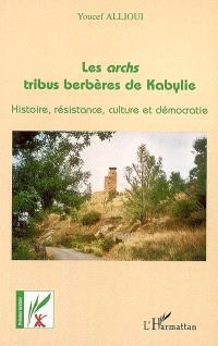 Les archs, tribus berbères de Kabylie : histoire, résistance, culture et démocratie