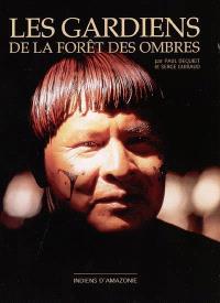 Les gardiens de la forêt des ombres : Indiens d'amazonie
