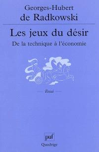 Les jeux du désir, de la technique à l'économie
