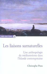Les liaisons surnaturelles : une anthropologie du médiumnisme dans l'Islande contemporaine