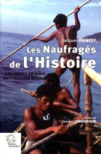 Les naufragés de l'histoire : les jalons épiques de l'identité moken (archipel Mergui, Thaïlande-Birmanie)