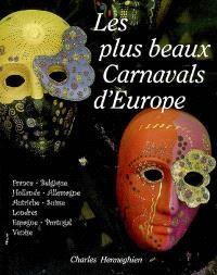 Les plus beaux carnavals d'Europe : France, Belgique, Hollande, Allemagne, Autriche, Suisse, Londres, Espagne, Portugal, Venise