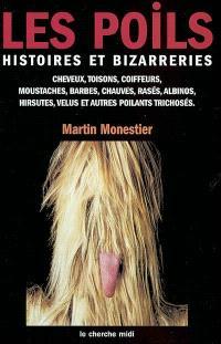 Les poils : histoires et bizarreries des cheveux, des toisons, des coiffeurs, des moustaches, des barbes, des chauves, des rasés, des albinos, des hirsutes, des velus et autres poilants trichosés