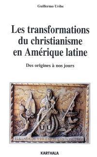 Les transformations du christianisme en Amérique latine : des origines à nos jours