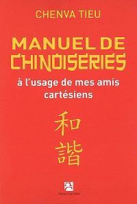 Manuel de chinoiseries : à l'usage de mes amis cartésiens