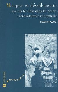 Masques et dévoilements : jeux du féminin dans les rituels carnavalesques et nuptiaux