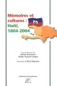 Mémoires et cultures : Haïti, 1804-2004 : actes du colloque international de Limoges, 30 septembre-1er octobre 2004