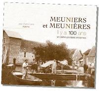 Meuniers et meunières, il y a 100 ans : en cartes postales anciennes