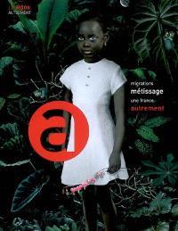 Migrations et métissage : une France autrement