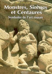 Monstres, sirènes et centaures : symboles de l'art roman