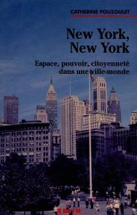New York, New York : espace, pouvoir, citoyenneté dans une ville-monde