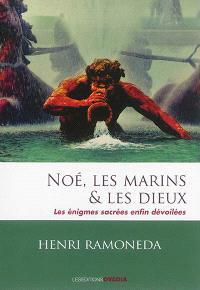 Noé, les marins & les dieux : les énigmes sacrées enfin dévoilées