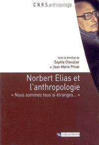 Norbert Elias et l'anthropologie : nous sommes tous si étranges...