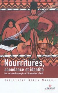 Nourritures, abondance et identité : une socio-anthropologie de l'alimentation à Tahiti