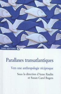 Parallaxes transatlantiques : vers une anthropologie réciproque