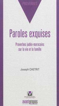Paroles exquises : proverbes judéo-marocains sur la vie et la famille : en transcription phonétique, arabe et judéo-arabe et en traduction française et hébraïque