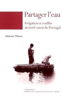 Partager l'eau : irrigation et conflits au nord-ouest du Portugal