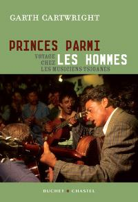 Princes parmi les hommes : voyage chez les musiciens tsiganes