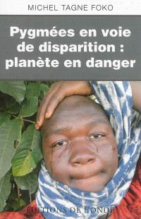 Pygmées en voie de disparition : planète en danger