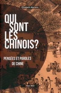 Qui sont les Chinois ? : pensées et paroles de Chine