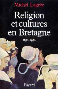 Religion et cultures en Bretagne : 1850-1950
