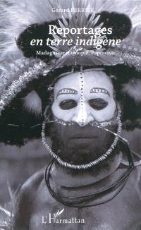 Reportages en terre indigène : Madagascar, Ethiopie, Papouasie...