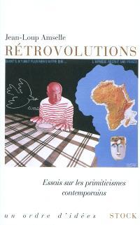 Rétrovolutions : essais sur les primitivismes contemporains