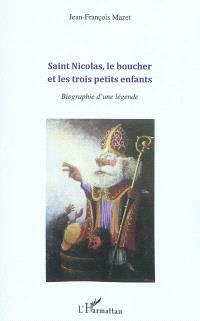 Saint Nicolas, le boucher et les trois petits enfants : biographie d'une légende