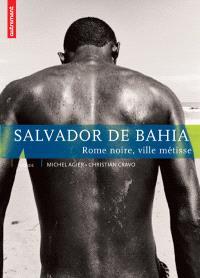 Salvador de Bahia : Rome noire, ville métisse