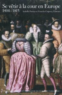 Se vêtir à la cour en Europe : 1400-1815