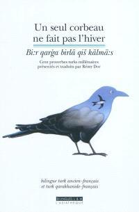 Un seul corbeau ne fait pas l'hiver : cent proverbes turks millénaires : bilingue turk ancien-français et turk qarakhanide-français