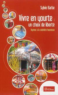 Vivre en yourte, un choix de liberté : hymne à la sobriété heureuse