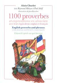 1.100 proverbes et expressions en alsacien : avec leurs équivalents anglais et français = English proverbs and phrases : with alsatian and french counterparts = Elsässichi sprich un sprichwerter