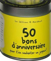 50 bons d'anniversaire : pour t'en souhaiter un joyeux !