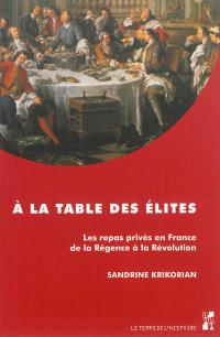 A la table des élites : les repas privés en France de la Régence à la Révolution