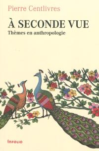 A seconde vue : thèmes en anthropologie