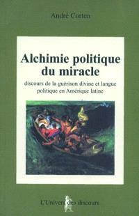 Alchimie politique du miracle : discours de la guérison divine et langue politique en Amérique latine