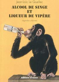 Alcool de singe et liqueur de vipère : légendes urbaines