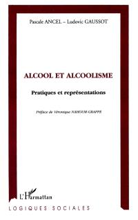 Alcool et alcoolisme : pratiques et représentations