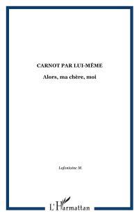 Alors ma chère, moi... : Carnot par lui-même, propos d'un musicien guadeloupéen
