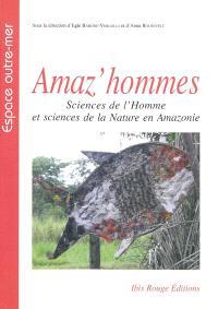 Amaz'hommes : sciences de l'homme et sciences de la nature en Amazonie