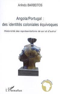 Angola, Portugal : des identités coloniales équivoques : historicité des représentations de soi et d'autrui