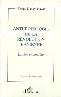 Anthropologie de la révolution iranienne : le rêve impossible