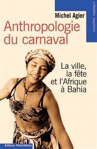 Anthropologie du carnaval : la ville, la fête et l'Afrique à Bahia