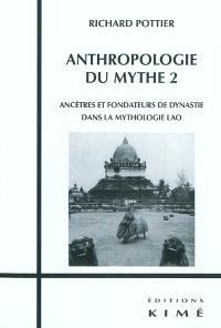Anthropologie du mythe. Volume 2, Ancêtres et fondateurs de dynastie dans la mythologie lao